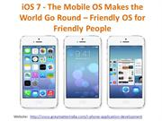 iOS 7 - The Mobile OS Makes the World Go Round – Friendly OS for Frien