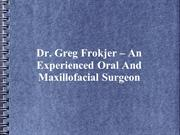 Dr. Greg Frokjer – An Experienced Oral And Maxillofacial Surgeon