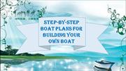 Step-By-Step Boat Plans for Building Your Own Boat