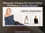 Pleasurable Shopping Of Casual Clothing For Women At ZeeBee Threads!