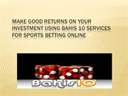 Make good returns on your investment using Bahis 10 services for sport