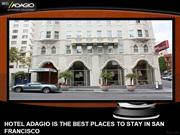HOTEL ADAGIO IS THE BEST PLACES TO STAY IN SAN FRANCISCO