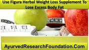 Use Figura Herbal Weight Loss Supplement To Lose Excess Body Fat