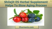 Shilajit ES Herbal Supplement Helps To Slow Aging Process