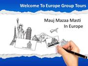 Mauj Mazaa Masti Tour Packages- Europe Group Tours