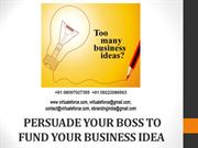 HOW TO PERSUADE YOUR BOSS TO FUND YOUR BUSINESS IDEA