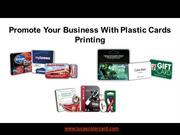 Promote Your Business With Plastic Cards Printing