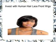 Invest with Human Hair Lace Front Wigs