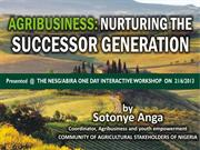 AGRIBUSINESS NURTURING THE SUCCESSOR GENERATION BY SOTONYE ANGA