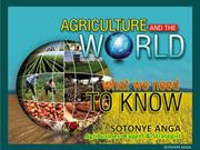 agriculture and the world: what we need to know by sotonye anga
