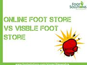 Online Foot Store vs Visible Foot Store