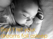 Don't let your dreams fall asleep