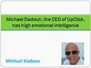 Michael Dadoun, the CEO of UpClick, has high emotional intelligence