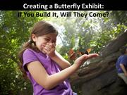 Creating a Butterfly Exhibit - Part 1