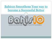 Bahis10 Smoothens Your way to become a Successful