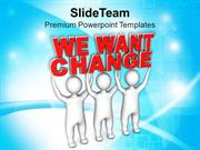 3d Men With Words We Want Change PowerPoint Templates PPT Themes And G