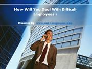 How Will You Deal With Difficult Employees?