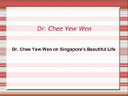 Dr. Chee Yew Wen on Singapore's Beautiful Life