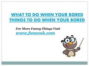 What to do when your bored | Things to do when your bored