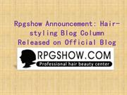 Rpgshow Announcement Hair-styling Blog Column Released on Official Blo
