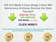 CIS 512 Week 6 Case Study 2 How Will Astronomy Archives Survive the Da
