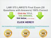 LAW 575 LAW/575 Final Exam (30 Questions with Answers) 100% Correct