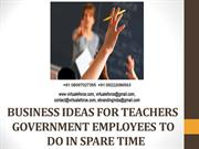 BUSINESS IDEAS FOR TEACHERS GOVERNMENT EMPLOYEES TO DO IN SPARE TIME