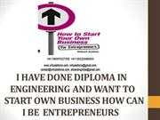I HAVE DONE DIPLOMA IN ENGINEERING AND WANT TO START OWN BUSINESS HOW