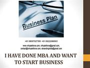 I HAVE DONE MBA AND WANT TO START BUSINESS