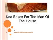 Koa Boxes For The Man Of The House