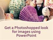 Get a Photoshopped look for images using PowerPoint