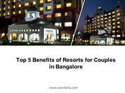 Top 5 Benefits of Resorts for Couples in Bangalore