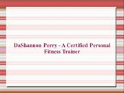 DaShannon Perry - A Certified Personal Fitness Trainer