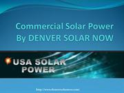 Commercial Solar Power By DENVER SOLAR NOW