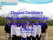 Elegant Dentistry Procedures Offered By Anchorage Dentistry Clinics