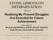 Determination Lesson 1  Realizing my present struggles are essential f