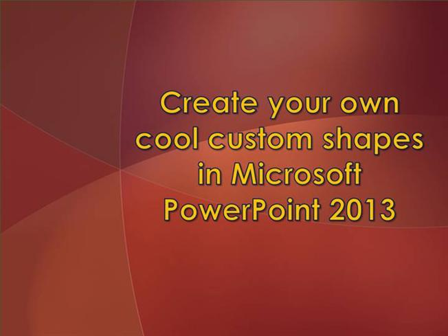 create your own custom shapes in powerpoint 2013 authorstream