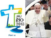 JMJ RIO 2013 (part 2 ) - Pope Francis in BRAZIL
