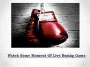 Watch Some Moment Of Live Boxing Game