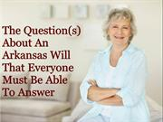 The Question(s) About An Arkansas Will That Everyone Must Be Able to A