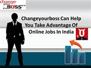 Changeyourboss Can Help You Take Advantage Of Online Jobs In India
