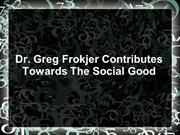 Dr. Greg Frokjer Contributes Towards The Social Good