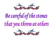 be careful of the stones that you throw