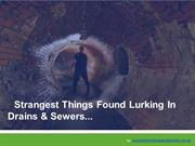 10 Strangest Things Found in Sewers & Drain Systems