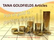 Tana Goldfields Pot of gold is perfect deposit