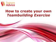How to create your own teambuilding exercise