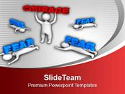 Show Courage And Leave Fear PowerPoint Templates PPT Themes And Graphi