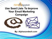 Use Seed Lists To Improve Your Email Marketing Campaign