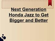 Next Generation Honda Jazz to Get Bigger and Better