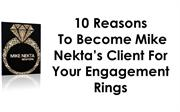 10 Reasons To Become Mike Nekta's Client for your engagement rings